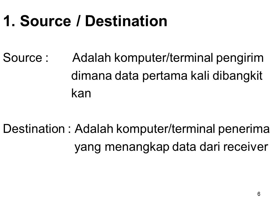 1. Source / Destination Source : Adalah komputer/terminal pengirim