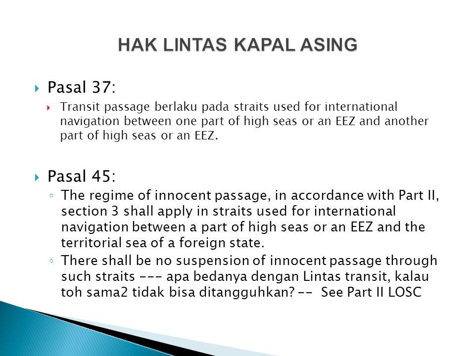 HAK LINTAS KAPAL ASING Pasal 37: Pasal 45: