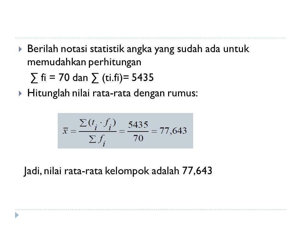 Berilah notasi statistik angka yang sudah ada untuk memudahkan perhitungan