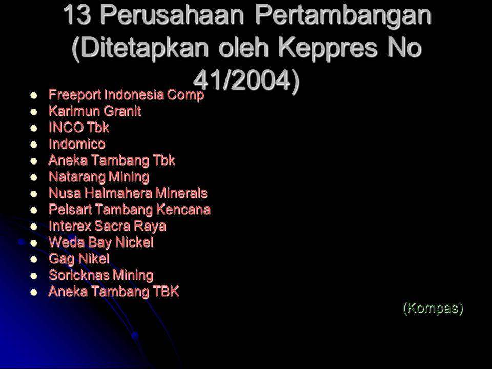 13 Perusahaan Pertambangan (Ditetapkan oleh Keppres No 41/2004)