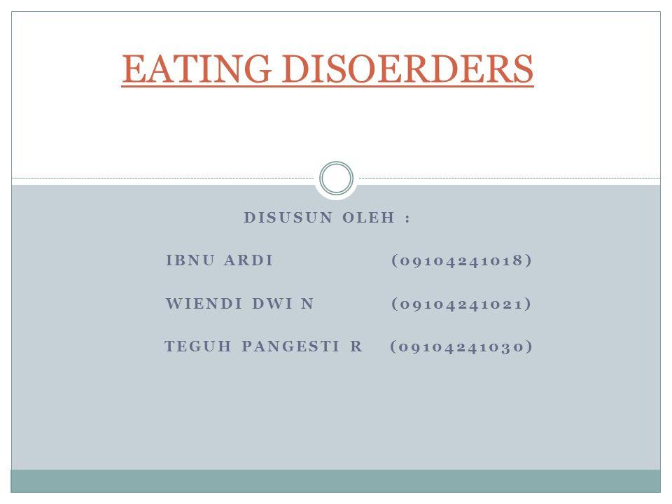 EATING DISOERDERS Disusun Oleh : Ibnu Ardi (09104241018)
