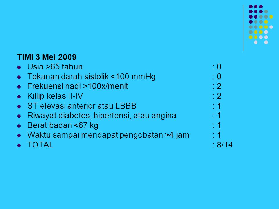 TIMI 3 Mei 2009 Usia >65 tahun : 0. Tekanan darah sistolik <100 mmHg : 0. Frekuensi nadi >100x/menit : 2.