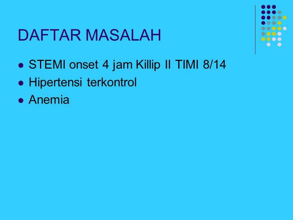 DAFTAR MASALAH STEMI onset 4 jam Killip II TIMI 8/14