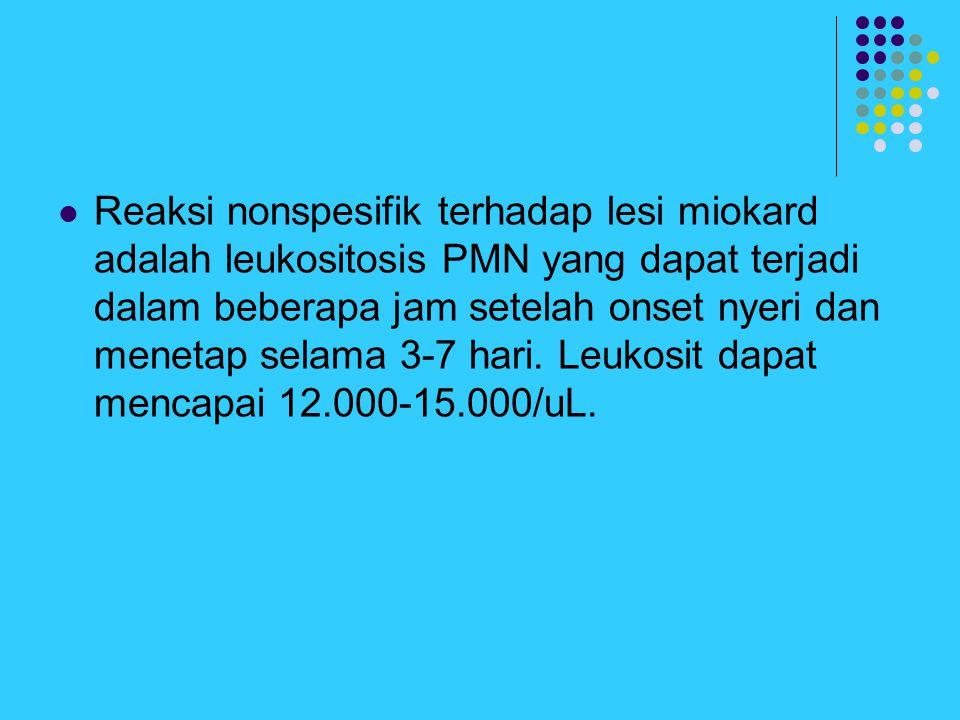 Reaksi nonspesifik terhadap lesi miokard adalah leukositosis PMN yang dapat terjadi dalam beberapa jam setelah onset nyeri dan menetap selama 3-7 hari.