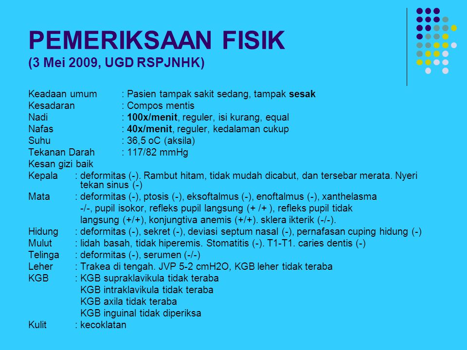 PEMERIKSAAN FISIK (3 Mei 2009, UGD RSPJNHK)