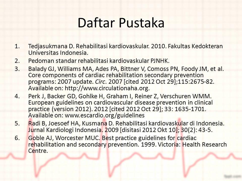 Daftar Pustaka Tedjasukmana D. Rehabilitasi kardiovaskular. 2010. Fakultas Kedokteran Universitas Indonesia.