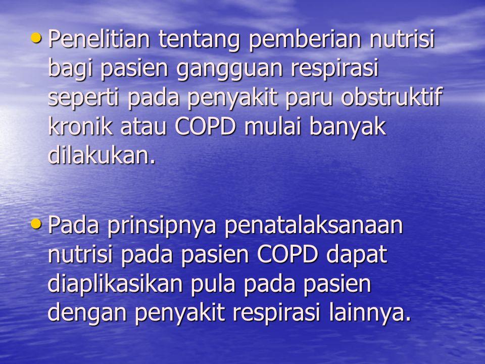 Penelitian tentang pemberian nutrisi bagi pasien gangguan respirasi seperti pada penyakit paru obstruktif kronik atau COPD mulai banyak dilakukan.