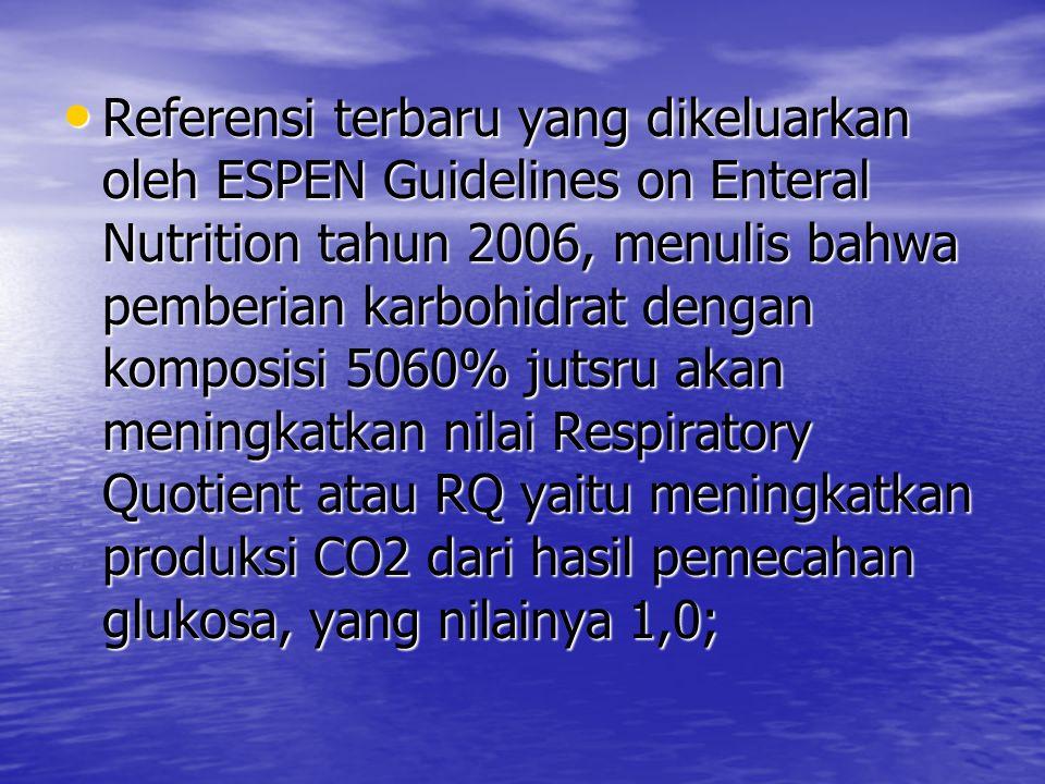Referensi terbaru yang dikeluarkan oleh ESPEN Guidelines on Enteral Nutrition tahun 2006, menulis bahwa pemberian karbohidrat dengan komposisi 5060% jutsru akan meningkatkan nilai Respiratory Quotient atau RQ yaitu meningkatkan produksi CO2 dari hasil pemecahan glukosa, yang nilainya 1,0;