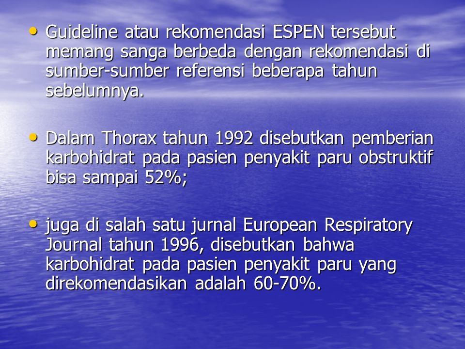 Guideline atau rekomendasi ESPEN tersebut memang sanga berbeda dengan rekomendasi di sumber-sumber referensi beberapa tahun sebelumnya.