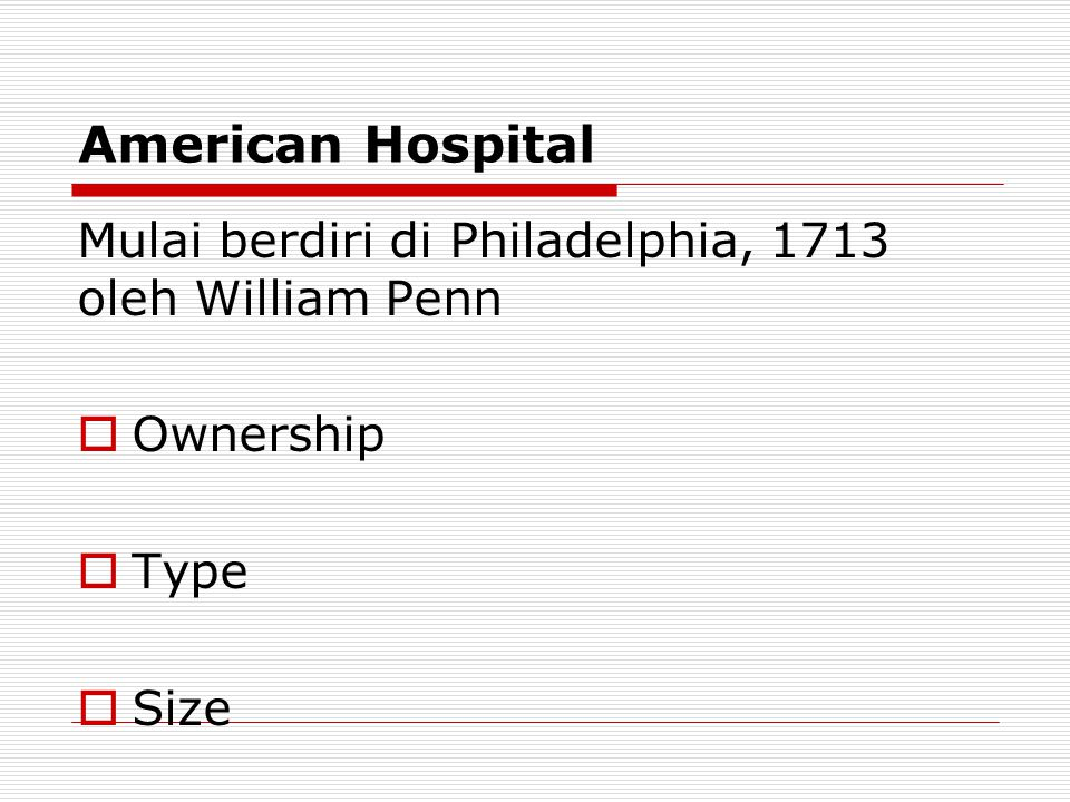 American Hospital Mulai berdiri di Philadelphia, 1713 oleh William Penn Ownership Type Size