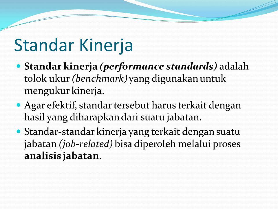 Standar Kinerja Standar kinerja (performance standards) adalah tolok ukur (benchmark) yang digunakan untuk mengukur kinerja.
