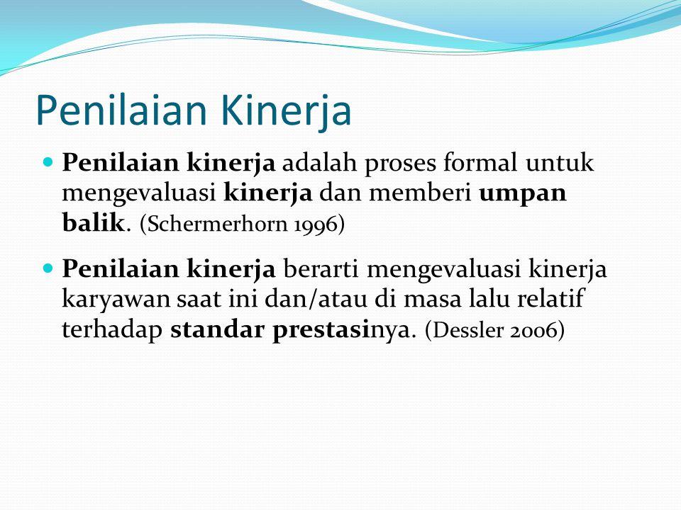 Penilaian Kinerja Penilaian kinerja adalah proses formal untuk mengevaluasi kinerja dan memberi umpan balik. (Schermerhorn 1996)