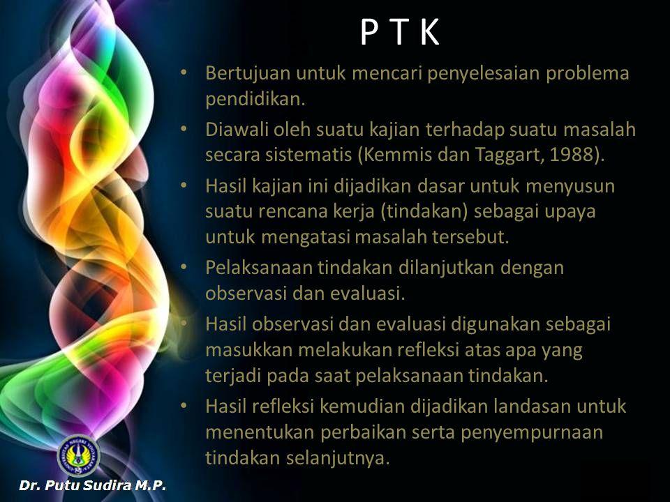 P T K Bertujuan untuk mencari penyelesaian problema pendidikan.