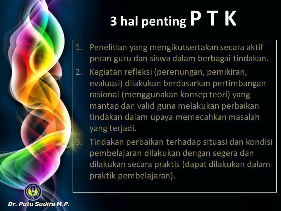 3 hal penting P T K Penelitian yang mengikutsertakan secara aktif peran guru dan siswa dalam berbagai tindakan.