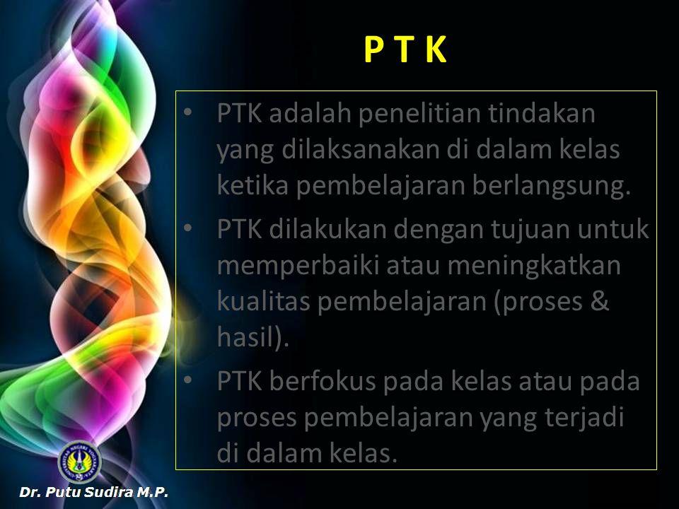 P T K PTK adalah penelitian tindakan yang dilaksanakan di dalam kelas ketika pembelajaran berlangsung.