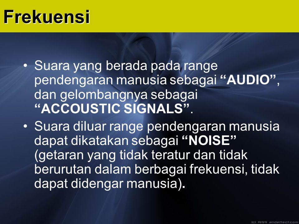 Frekuensi Suara yang berada pada range pendengaran manusia sebagai AUDIO , dan gelombangnya sebagai ACCOUSTIC SIGNALS .
