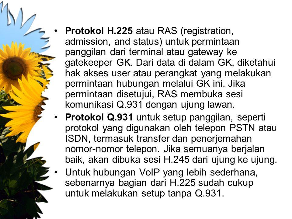 Protokol H.225 atau RAS (registration, admission, and status) untuk permintaan panggilan dari terminal atau gateway ke gatekeeper GK. Dari data di dalam GK, diketahui hak akses user atau perangkat yang melakukan permintaan hubungan melalui GK ini. Jika permintaan disetujui, RAS membuka sesi komunikasi Q.931 dengan ujung lawan.