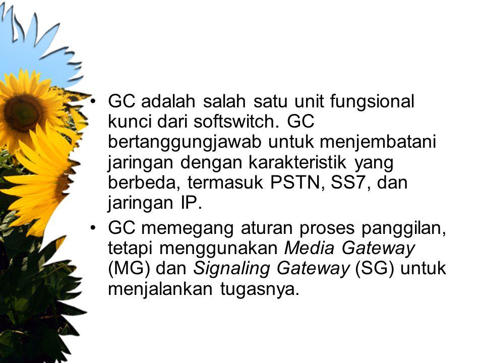 GC adalah salah satu unit fungsional kunci dari softswitch