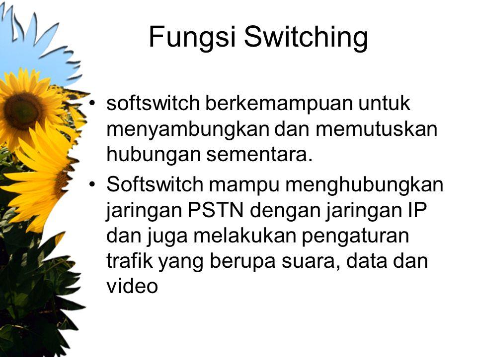 Fungsi Switching softswitch berkemampuan untuk menyambungkan dan memutuskan hubungan sementara.