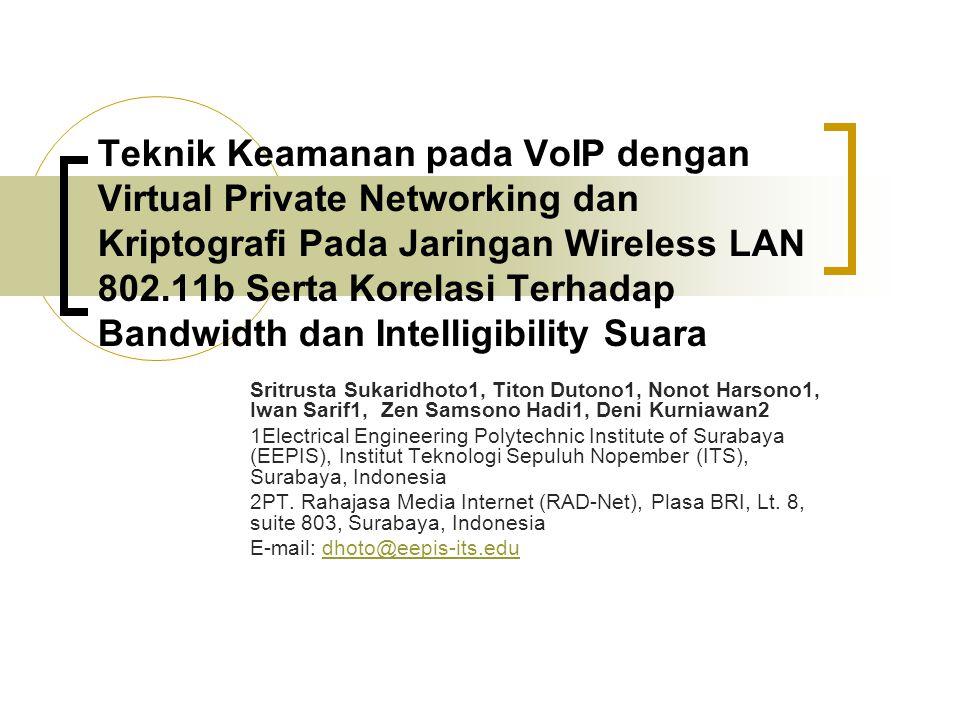 Teknik Keamanan pada VoIP dengan Virtual Private Networking dan Kriptografi Pada Jaringan Wireless LAN 802.11b Serta Korelasi Terhadap Bandwidth dan Intelligibility Suara