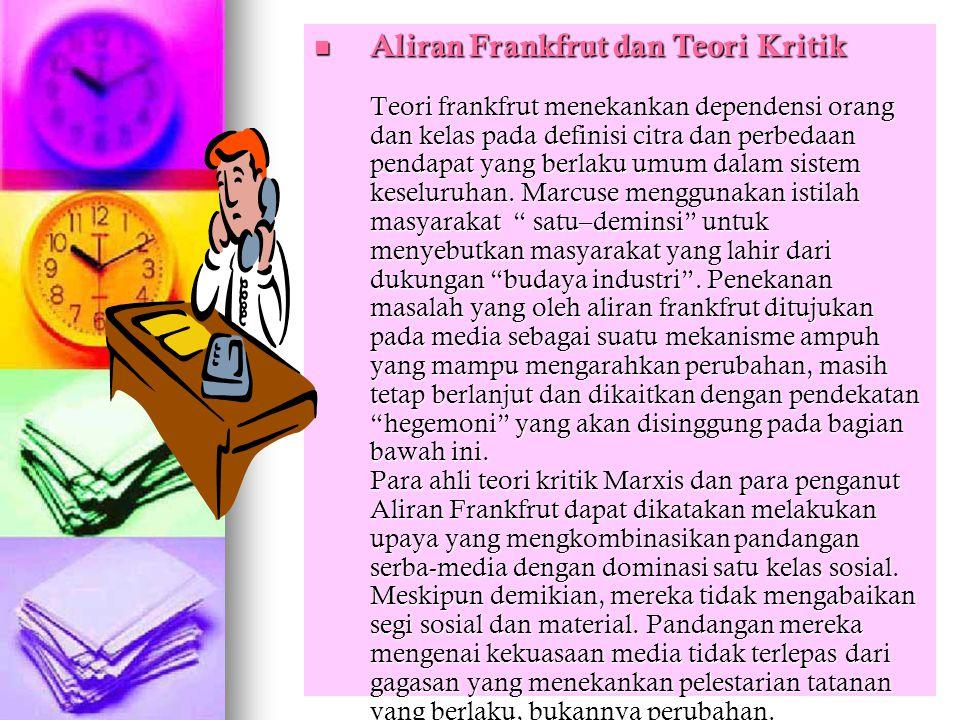 Aliran Frankfrut dan Teori Kritik Teori frankfrut menekankan dependensi orang dan kelas pada definisi citra dan perbedaan pendapat yang berlaku umum dalam sistem keseluruhan.