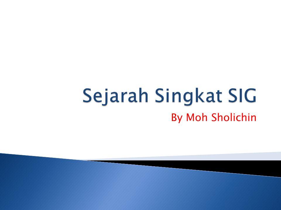 Sejarah Singkat SIG By Moh Sholichin
