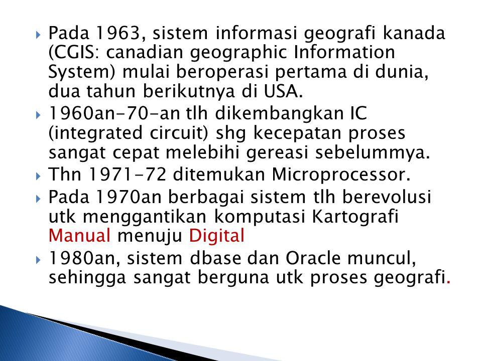 Pada 1963, sistem informasi geografi kanada (CGIS: canadian geographic Information System) mulai beroperasi pertama di dunia, dua tahun berikutnya di USA.