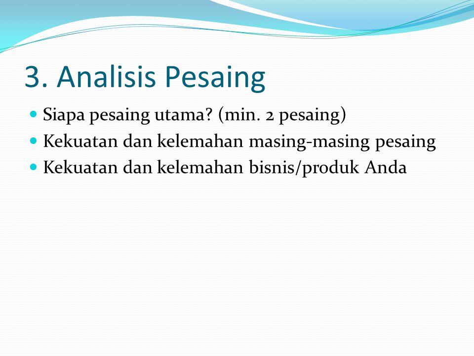 3. Analisis Pesaing Siapa pesaing utama (min. 2 pesaing)