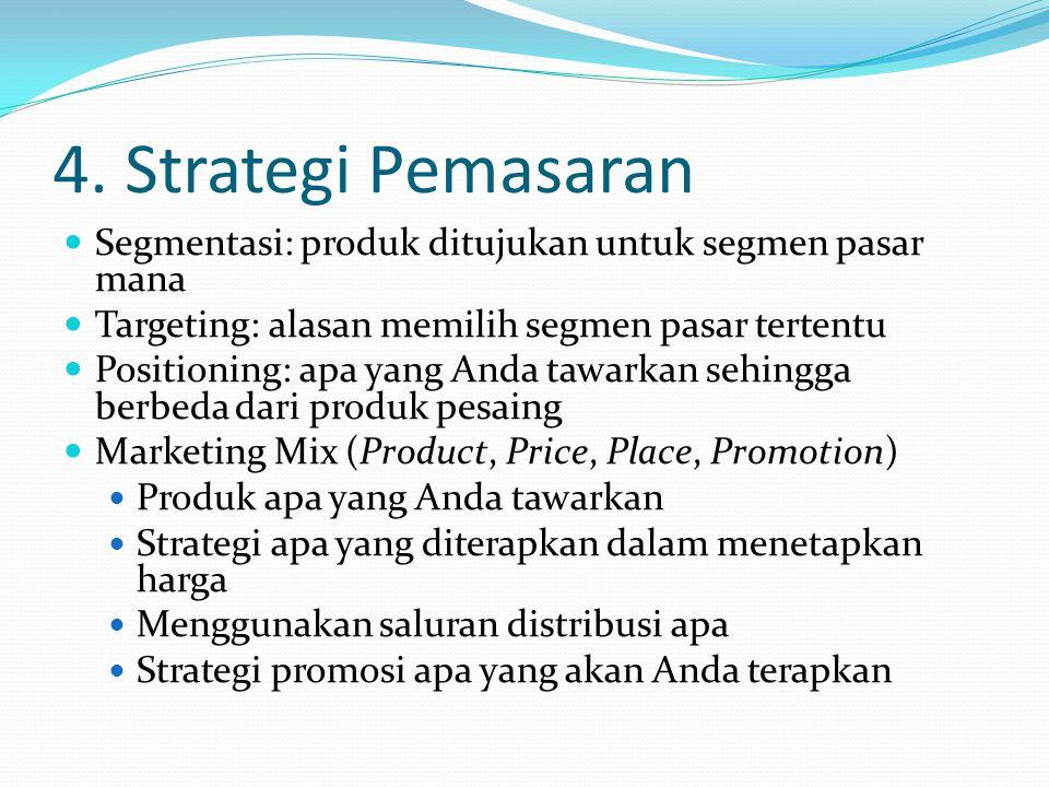 4. Strategi Pemasaran Segmentasi: produk ditujukan untuk segmen pasar mana. Targeting: alasan memilih segmen pasar tertentu.