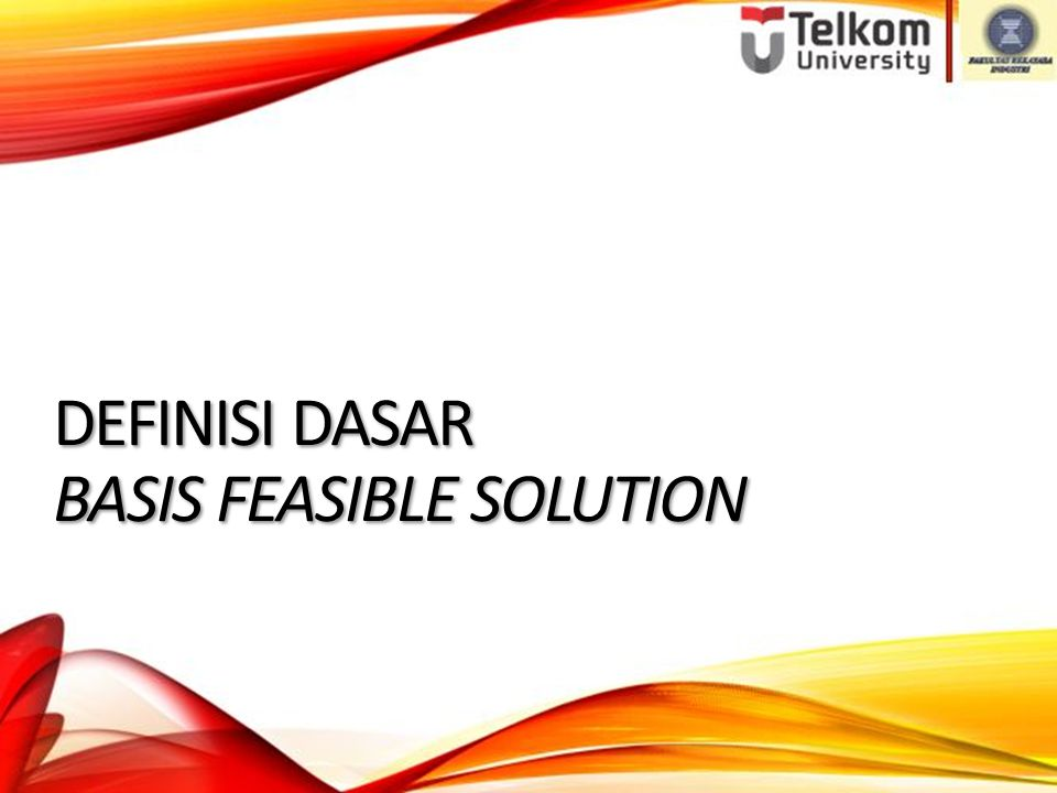 DEFINISI DASAR BASIS FEASIBLE SOLUTION