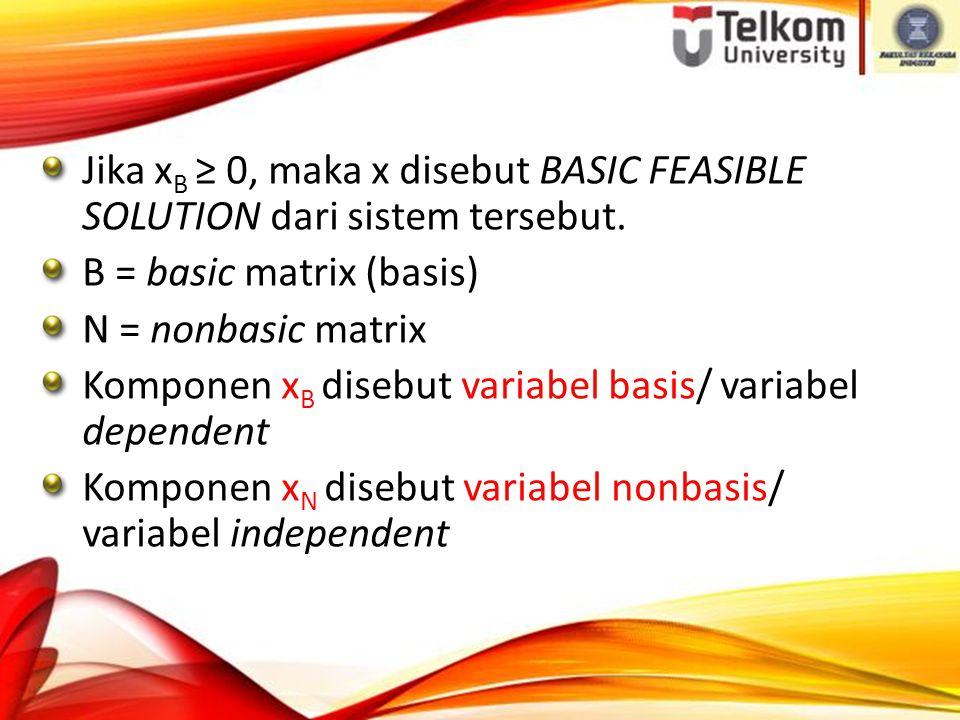 Jika xB ≥ 0, maka x disebut BASIC FEASIBLE SOLUTION dari sistem tersebut.