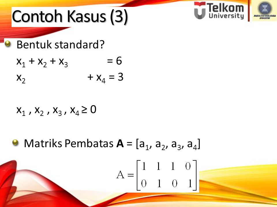 Contoh Kasus (3) Bentuk standard x1 + x2 + x3 = 6 x2 + x4 = 3