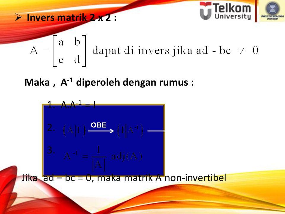 Maka , A-1 diperoleh dengan rumus : 1. A.A-1 = I 2. 3.