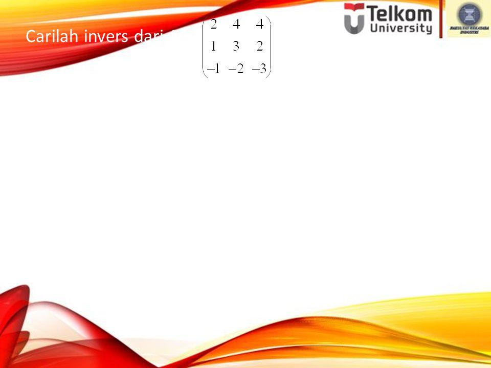 Carilah invers dari A = Jawab : C11 = M11 = - 5. C31 = M31 = - 4. C12 = - M12 = 1. C32 = - M32 = 0.