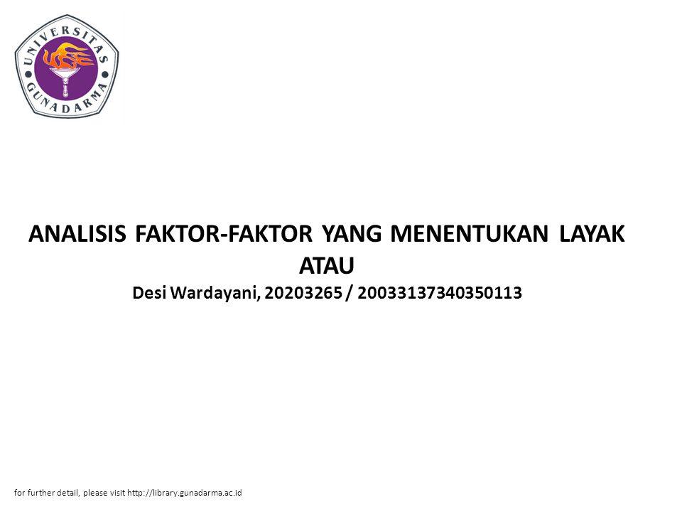 ANALISIS FAKTOR-FAKTOR YANG MENENTUKAN LAYAK ATAU Desi Wardayani, 20203265 / 20033137340350113
