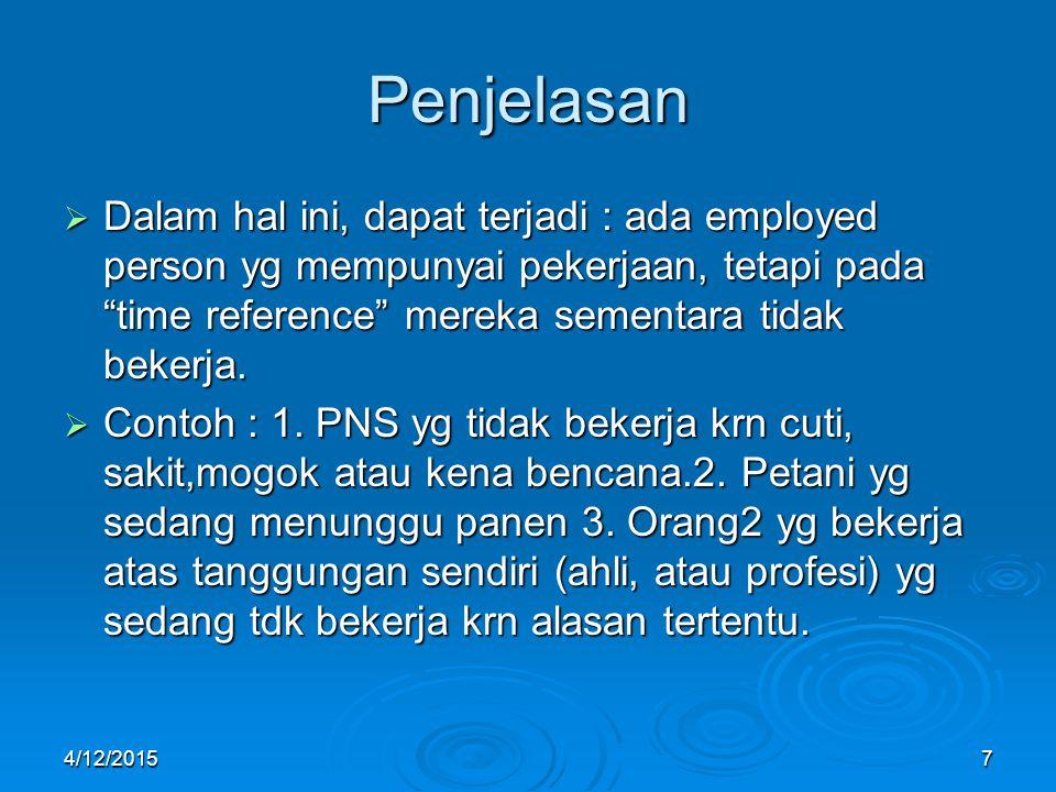 Penjelasan Dalam hal ini, dapat terjadi : ada employed person yg mempunyai pekerjaan, tetapi pada time reference mereka sementara tidak bekerja.