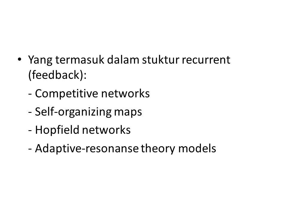 Yang termasuk dalam stuktur recurrent (feedback):