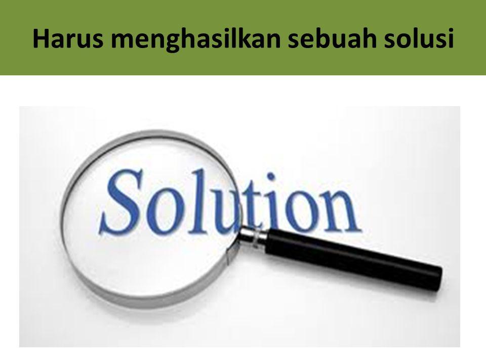 Harus menghasilkan sebuah solusi