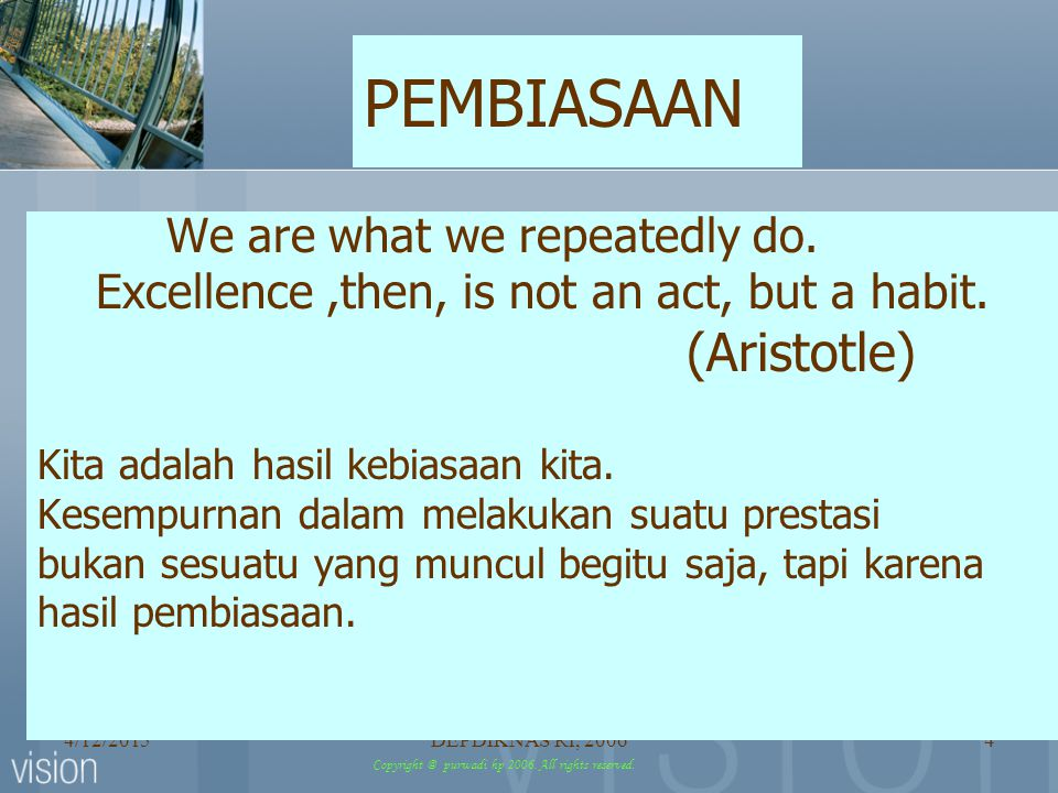 PEMBIASAAN Excellence ,then, is not an act, but a habit. (Aristotle)
