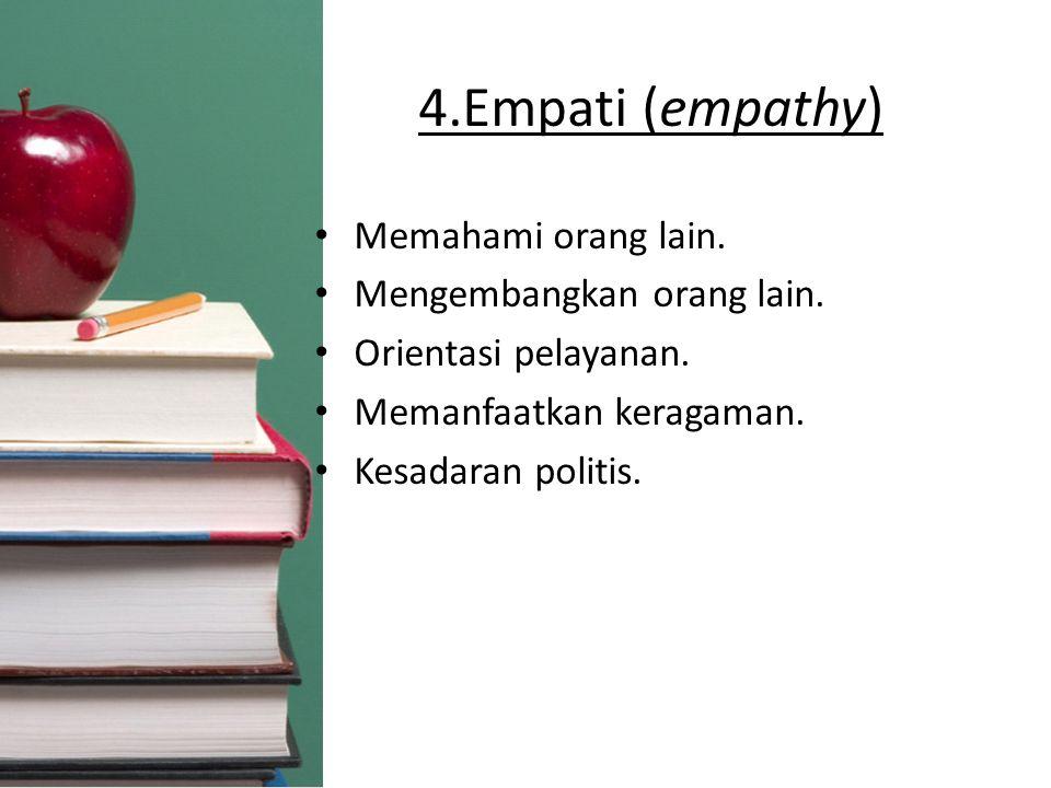 4.Empati (empathy) Memahami orang lain. Mengembangkan orang lain.