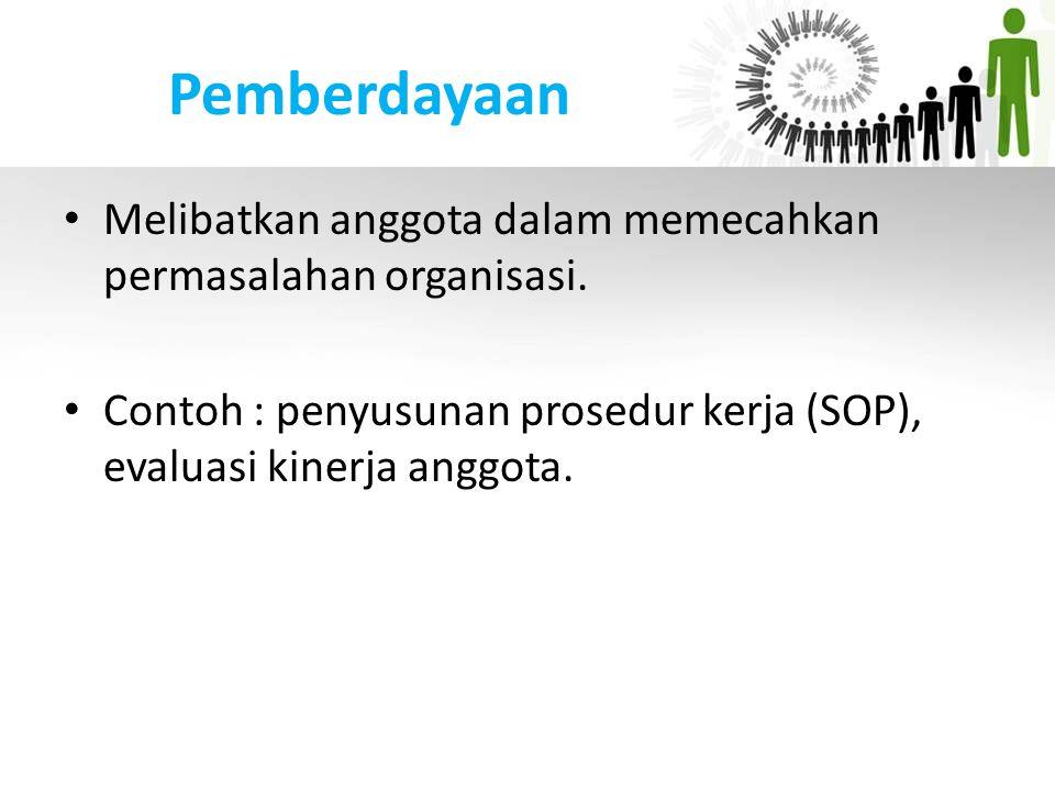 Pemberdayaan Melibatkan anggota dalam memecahkan permasalahan organisasi.