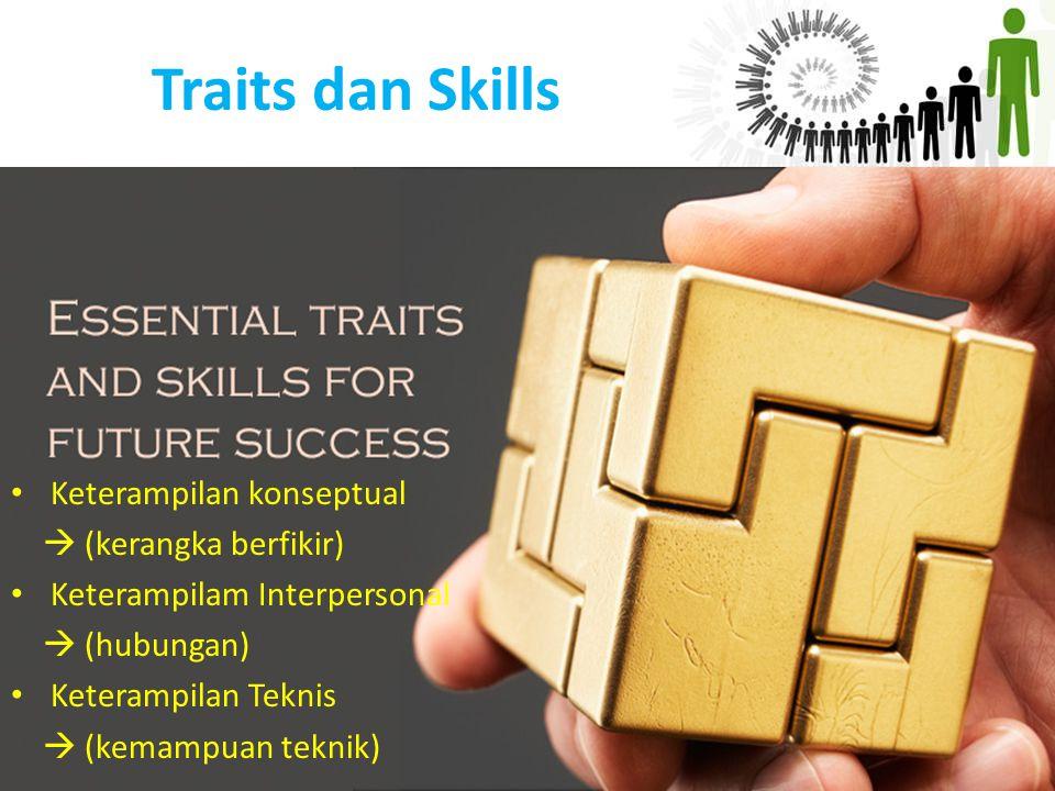 Traits dan Skills Keterampilan konseptual  (kerangka berfikir)