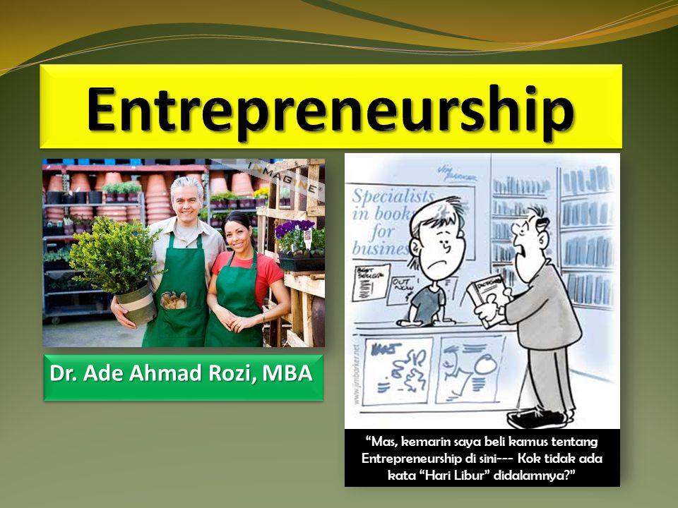 Entrepreneurship Dr. Ade Ahmad Rozi, MBA