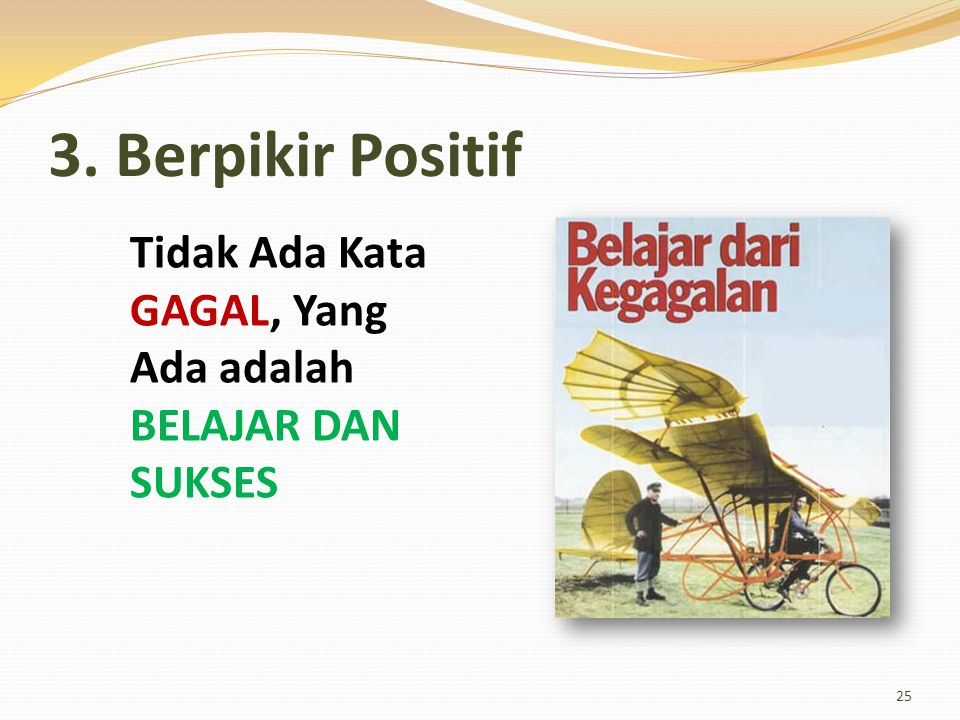 3. Berpikir Positif Tidak Ada Kata GAGAL, Yang Ada adalah BELAJAR DAN SUKSES