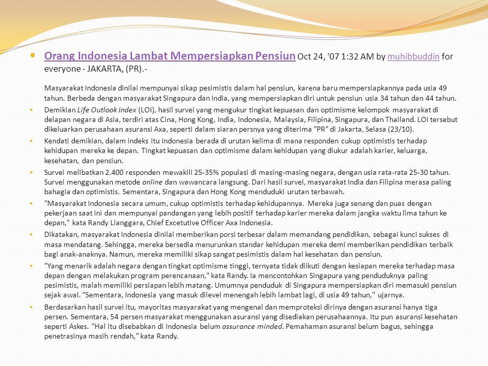 Orang Indonesia Lambat Mempersiapkan Pensiun Oct 24, 07 1:32 AM by muhibbuddin for everyone - JAKARTA, (PR).-