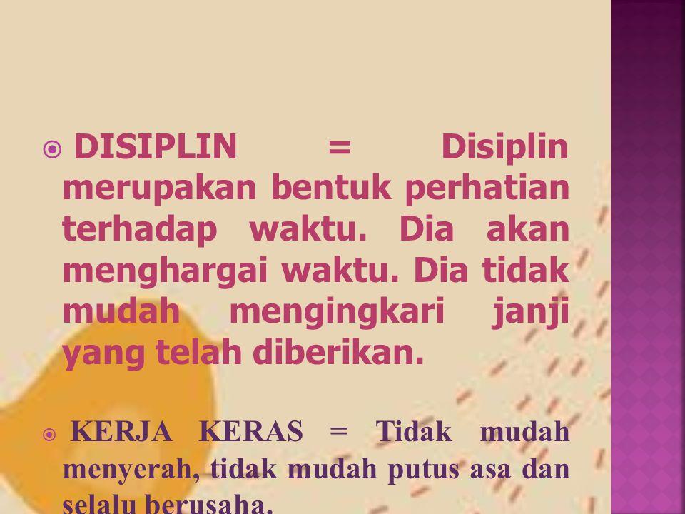 DISIPLIN = Disiplin merupakan bentuk perhatian terhadap waktu