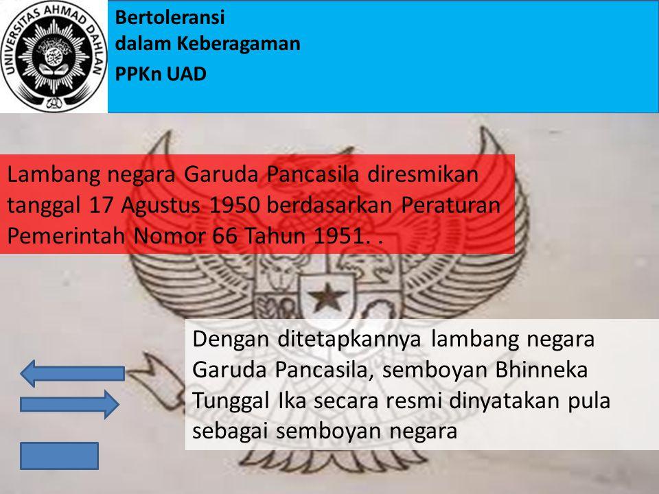 Lambang negara Garuda Pancasila diresmikan tanggal 17 Agustus 1950 berdasarkan Peraturan Pemerintah Nomor 66 Tahun 1951. .