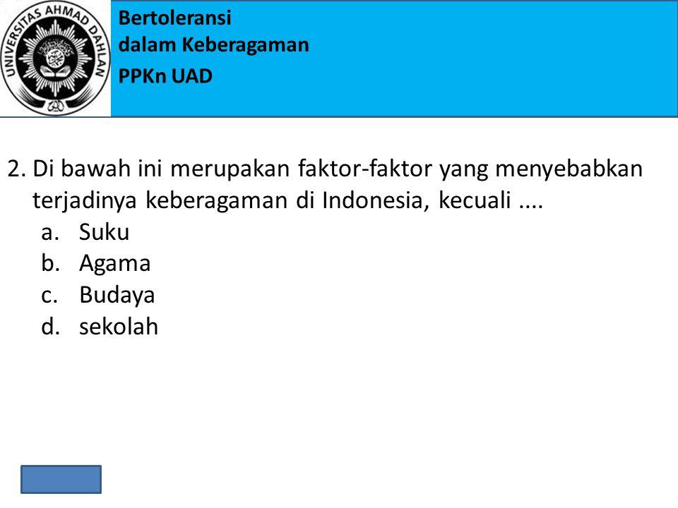 Di bawah ini merupakan faktor-faktor yang menyebabkan terjadinya keberagaman di Indonesia, kecuali ....