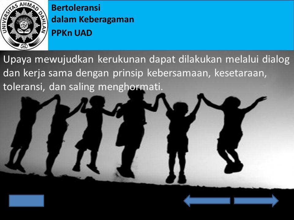 Upaya mewujudkan kerukunan dapat dilakukan melalui dialog dan kerja sama dengan prinsip kebersamaan, kesetaraan, toleransi, dan saling menghormati.