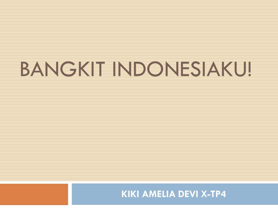 BANGKIT INDONESIAKU! KIKI AMELIA DEVI X-TP4